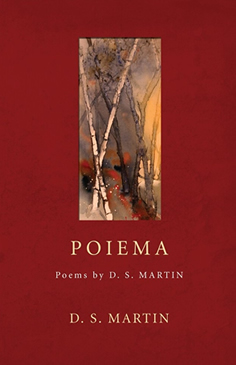 POIEMA - Poems by D.S. Martin