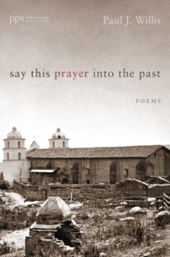 Say This Prayer Into The Past by Paul J. Willis